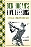 BEN HOGANS FIVE LESSONS: The Modern Fundamentals of Golf