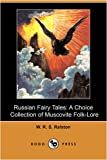 Russian Fairy Tales: A Choice Collection of Muscovite Folk-Lore (Dodo Press) (1409956083) by Ralston, W. R. S.
