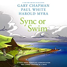 Sync or Swim: A Fable About Workplace Communication and Coming Together in a Crisis (       UNABRIDGED) by Gary Chapman, Paul White, Harold Myra Narrated by Aimee Lilly
