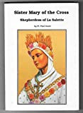 img - for Sister Mary of the Cross; shepherdess of La Salette, Melanie Calvat, member of the Third Order of St. Dominic and victim of Jesus. book / textbook / text book