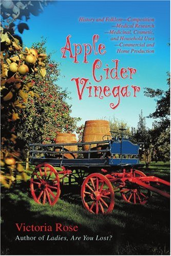 Apple Cider Vinegar: History and Folklore Composition Medical Research?medicinal, Cosmetic, and Household Uses Commercial and Home Production