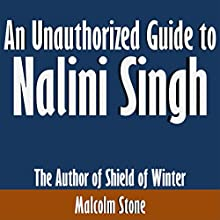 An Unauthorized Guide to Nalini Singh: The Author of Shield of Winter (       UNABRIDGED) by Malcolm Stone Narrated by Scott Clem