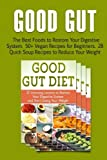 img - for Good Gut: The Best Foods to Restore Your Digestive System. 50+ Vegan Recipes for Beginners. 28 Quick Soup Recipes to Reduce Your Weight (good gut diet, the good gut diet, clean gut) book / textbook / text book