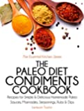 The Paleo Diet Condiments Cookbook: Recipes for Simple and Delicious Homemade Paleo Sauces, Marinades, Seasonings, Rubs and Dips (The Essential Kitchen Series Book 2) (English Edition)