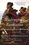 Washington's Revolution: The Making o...