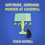 Gertrude, Gumshoe: Murder at Goodwill | Robin Merrill