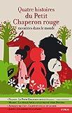 Quatre histoires du Petit Chaperon rouge racont�es dans le monde