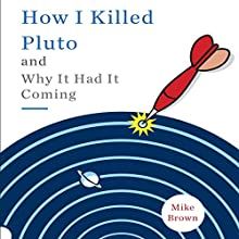 How I Killed Pluto and Why It Had It Coming | Livre audio Auteur(s) : Mike Brown Narrateur(s) : Ryan Gesell