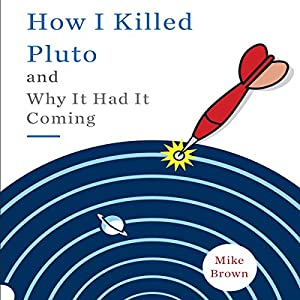 How I Killed Pluto and Why It Had It Coming Audiobook