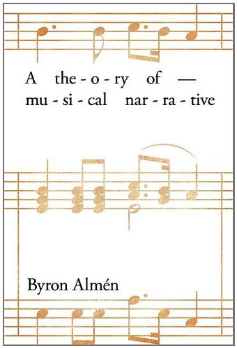 A Theory of Musical Narrative (Musical Meaning and...