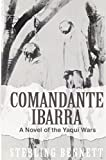 Comandante Ibarra: A Novel of the Yaqui Wars