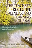 img - for The Teacher's Reflective Calendar and Planning Journal: Motivation, Inspiration, and Affirmation book / textbook / text book