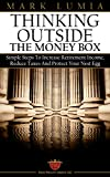 Thinking Outside the Money Box: Simple Steps To Increase Retirement Income, Reduce Taxes And Protect Your Nest Egg