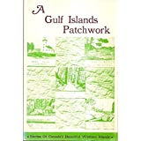 A Gulf Islands patchwork : Some Early Events on the Islands of Galiano, Mayne, Saturna, North and South Penderby British Columbia...