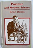 Pasteur and Modern Science (Scientific Revolutionaries) (0910239185) by Dubos, Rene
