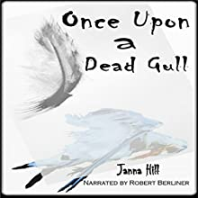 Once upon a Dead Gull (       UNABRIDGED) by Janna Hill Narrated by Robert Berliner