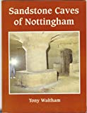 Sandstone caves of Nottingham A. C Waltham