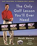 img - for The Only Golf Lesson You'll Ever Need: Easy Solutions to Problem Golf Swings book / textbook / text book