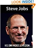 Steve Jobs: His Own Words and Wisdom (Steve Jobs Biography Book 1)
