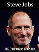 Steve Jobs: His Own Words and Wisdom (Steve Jobs Biography)