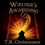 Wielder's Awakening: Wielder Trilogy: Book One | T. B. Christensen
