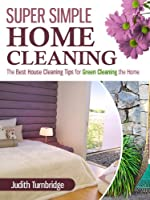 Super Simple Home Cleaning: The Best House Cleaning Tips for Green Cleaning the Home (English Edition)