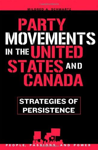 Party Movements in the United States and Canada: Strategies of Persistence (People, Passions, and Power: Social Movement