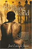 Jose Luis De Juan This Breathing World (Arcadia Books)