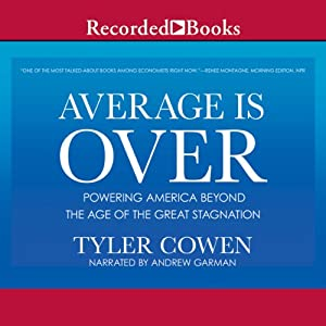 Average is Over: Powering America Beyond the Age of the Great Stagnation | [Tyler Cowen]
