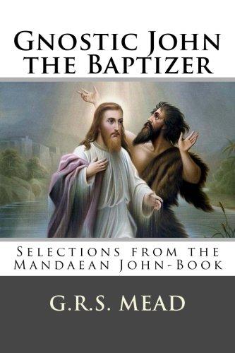 gnostic-john-the-baptizer-selections-from-the-mandaean-john-book