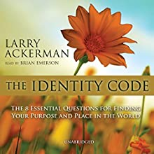 The Identity Code: The Eight Essential Questions for Finding Your Purpose and Place in the World Audiobook by Larry Ackerman Narrated by Brian Emerson