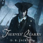 Thieves' Quarry: Thieftaker Chronicles, Book 2 (       UNABRIDGED) by D. B. Jackson Narrated by Jonathan Davis