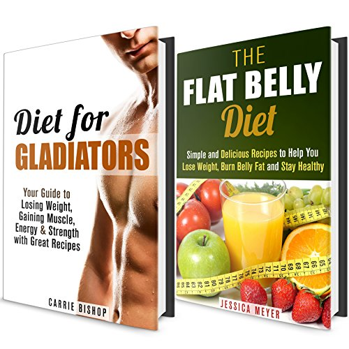 Diet for Him and Her Box Set: Burn Belly Fat with Flat Belly Diet! Gain Muscle and Strength with Gladiator Diet! (Dieting Plans for Weight Loss)