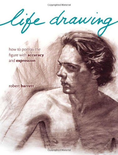 Life Drawing: How To Portray The Figure With Accuracy And...