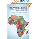 The EU and Africa: From Eurafrique to Afro-Europa (Columbia/Hurst)