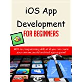 iOS App Development For Beginners – Easily Create Your Own Successful Viral App Simply and Quickly (iOS 7 – Make iPhone, iPad, iPod Apps & Games For non-programmers)