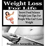 Weight Loss For Life: Secret Food Science Weight Loss Tips For People Who Can't Lose Weight