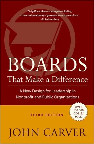 Boards That Make a Difference: A New Design for Leadership in Nonprofit and Public Organizations (J-B Carver Board Governance Series)