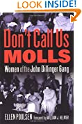 Don't Call Us Molls: Women of the John Dillinger Gang