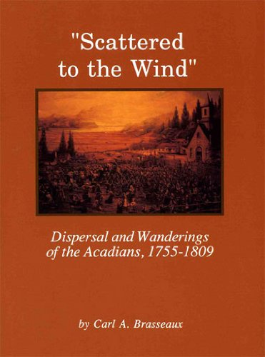 Scattered to the Wind: Dispersal And Wandering of the Acadians, 1755-1809 (Louisiana Life Series)