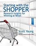 img - for Starting with the Shopper: Research Insights for Winning at Retail book / textbook / text book