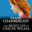 The Secret Life of CeeCee Wilkes (       UNABRIDGED) by Diane Chamberlain Narrated by Cris Dukehart
