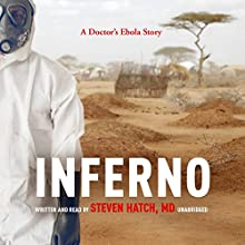 Inferno: A Doctor's Ebola Story Audiobook by Steven Hatch MD Narrated by Steven Hatch MD