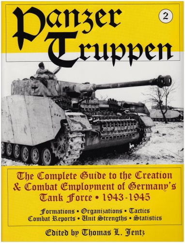 Panzertruppen 2: The Complete Guide to the Creation & Combat Employment of Germany's Tank Force ? 1943-1945