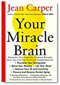 Your Miracle Brain: Maximize Your Brainpower, Boost Your Memory, Lift Your Mood, Improve Your IQ and Creativity, Prevent and Reverse Mental Aging