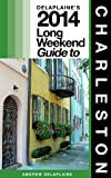 Charleston: The Delaplaine 2014 Long Weekend Guide (Long Weekend Guides)
