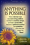 Anything Is Possible: How a former nun counseled drug addicts, worked in machine shops, survived a serial killer, became a spiritual teacher and publisher - and what this means for YOU!
