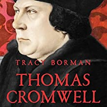 Thomas Cromwell: The Untold Story of Henry VIII's Most Faithful Servant (       UNABRIDGED) by Tracy Borman Narrated by Julian Elfer