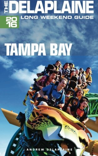 TAMPA BAY - The Delaplaine 2016 Long Weekend Guide (Long Weekend Guides)