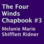 The Four Winds ChapBook, Book 3 (       UNABRIDGED) by Melanie Marie Shifflett Ridner Narrated by Mike Paine